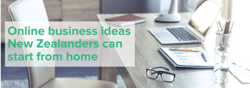 Online business ideas that New Zealanders can start from home