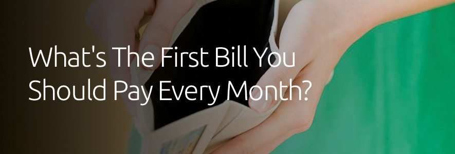 What's The First Bill You Should Pay Every Month
